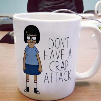 Tina Dont have a crap attack One Size Ceramic 11oz sizes