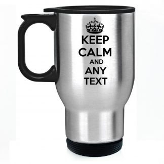 Keep Calm Any Text Personalised Travel Mug Silver Stainless Steel
