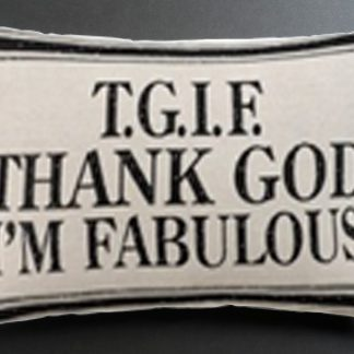 TGIF Thank God I am Fabulous