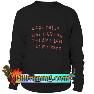 Carefully Not Caring Sweatshirt