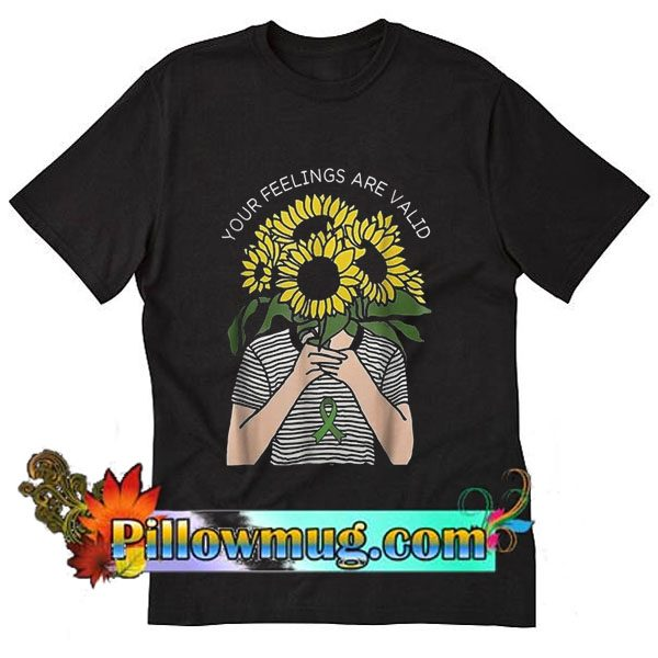 Your feelings are valid sunflower T-Shirt