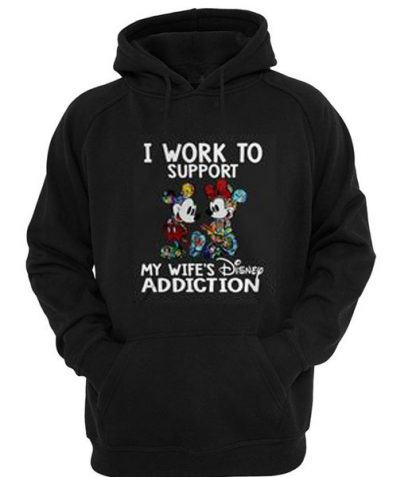 Mickey and Minnie I work to support my wife's Disney addiction Hoodie SU
