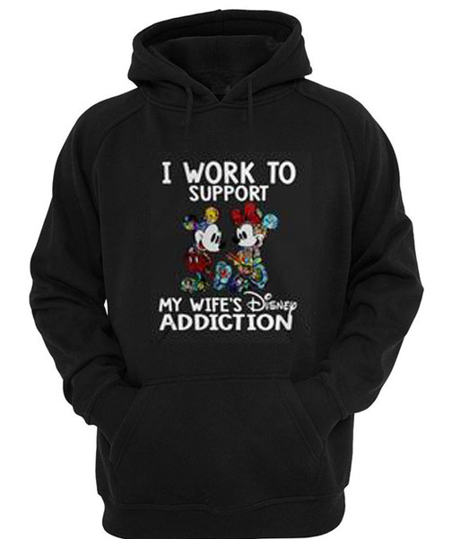 Mickey and Minnie I work to support my wife's Disney addiction Hoodie SU