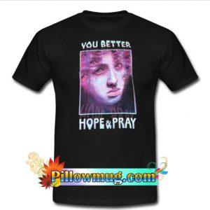 YOU BETTER HOPE & PRAY T Shirt SU
