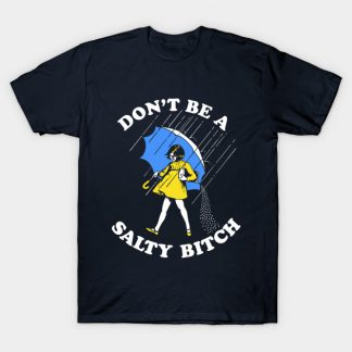 don't be a salty bitch T-shirt SU